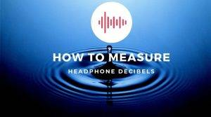 basics on How to estimate Headphone Decibels