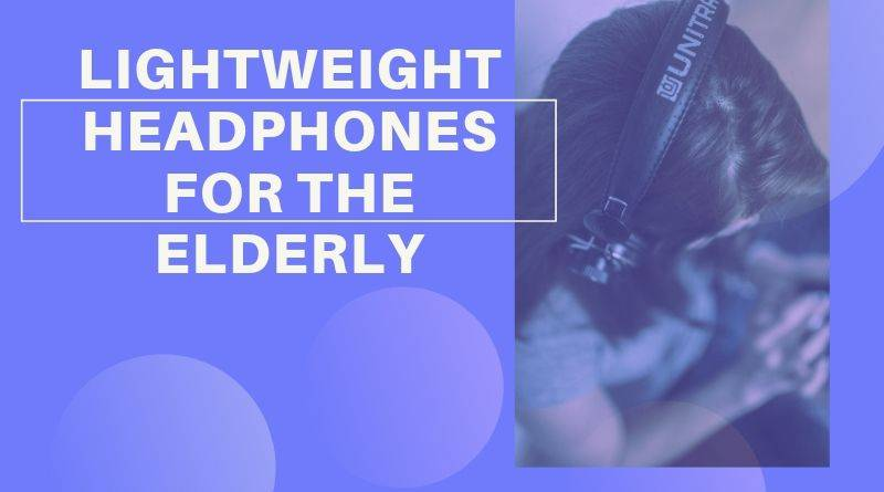 4 of the best Lightweight Headphones for the Elderly