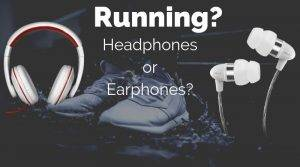 Running With Headphones vs Earbuds Which is better
