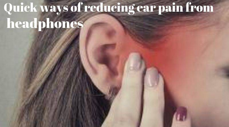 how to reduce ear pain from headphones