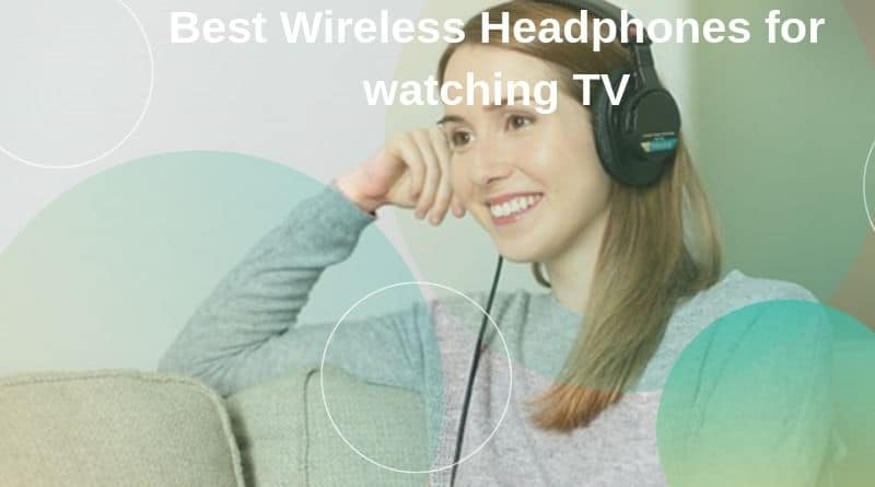 Best Wireless Headphones for watching TV