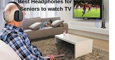 Best Headphones for seniors to watch TV