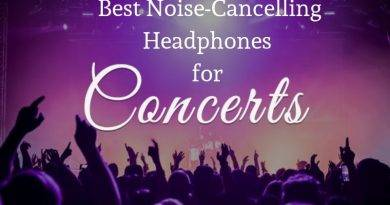 Some of the best Noise Cancelling Headphones for Concerts today