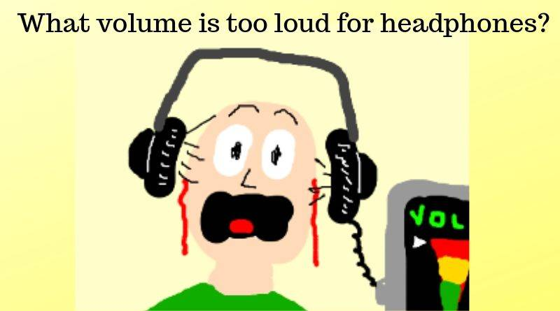 What volume is too loud for headphones?