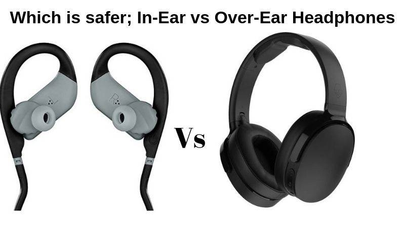 Which is safer; In-Ear vs Over-Ear Headphones