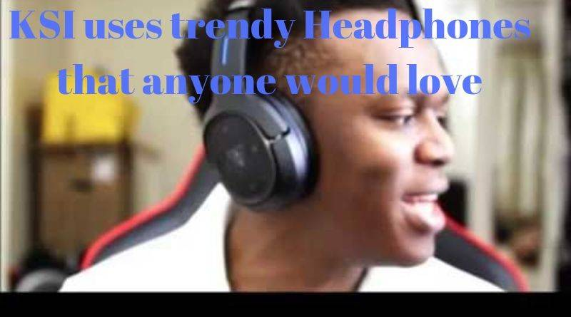 Look at the KSI using trendy Headphones that anyone would love
