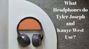 What headphones do Tyler Joseph and Kanye west use