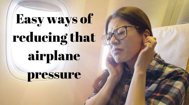 Easy ways of reducing that airplane pressure