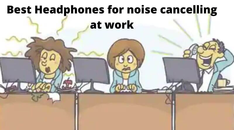 Noise Cancelling Headphones for Work Environment