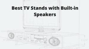 Best TV Stand with Built-in Speakers