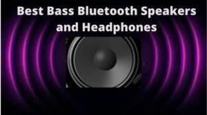 Best Bass Bluetooth Speakers and Headphones