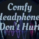 Comfy Headphones Don't Hurt