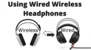 Can Wireless Headphones be Wired